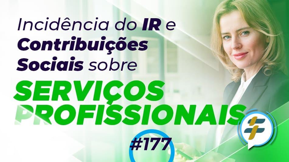"""#177: Incidência do IR e Contribuições Sociais sobre os """"Serviços Profissionais"""""""