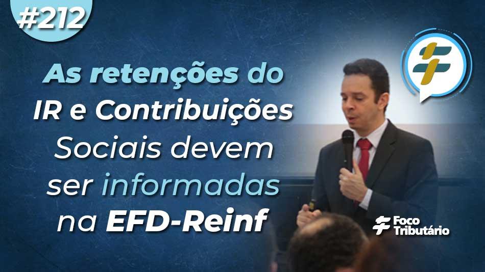 #212: As retenções do IR e Contribuições Sociais devem ser informadas na EFD-Reinf?