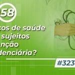 #323: Serviços de saúde estão sujeitos à retenção previdenciária?