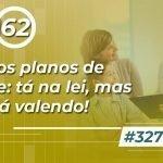 #327: ISS dos planos de saúde: tá na lei, mas não tá valendo!