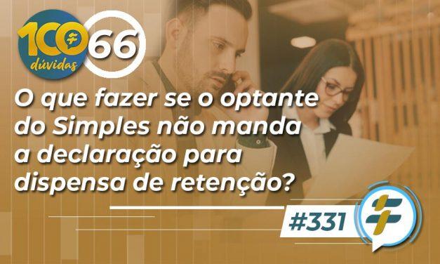 #331: O que fazer se o optante do Simples não manda a declaração para dispensa de retenção?