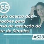 #320: Confusão acerca das declarações para dispensa de retenção do optante do Simples