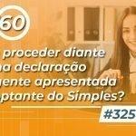#325: Como proceder diante de uma declaração divergente apresentada pelo optante do Simples?