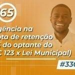 #330: Divergência na alíquota de retenção do ISS do optante do SN (LC 123 x Lei Municipal)