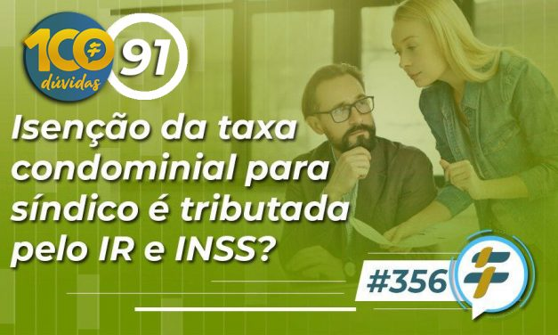 #356: Isenção da taxa condominial para síndico é tributada pelo IR e INSS?