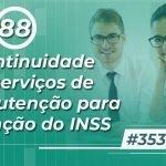 #353: A continuidade dos serviços de manutenção para retenção do INSS