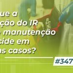 #347: Por que a retenção do IR sobre manutenção só incide em alguns casos?