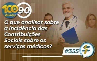 #355: O que analisar sobre a incidência das Contribuições Sociais sobre os serviços médicos?