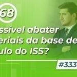 #333: É possível abater materiais da base de cálculo do ISS?