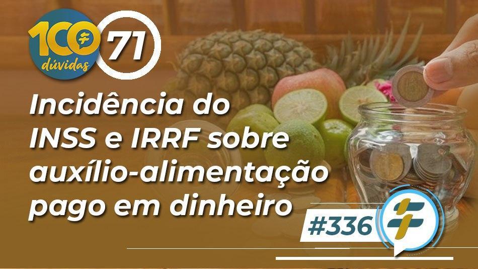 incidencia-do-inss-e-irrf-sobre-auxilio-alimentacao-pago-em-dinheiro