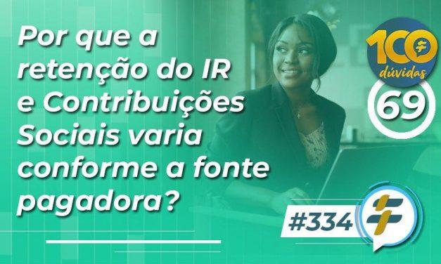 #334: Por que a retenção do IR e Contribuições Sociais varia conforme a fonte pagadora?