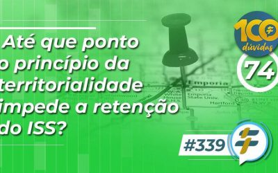 #339: Até que ponto o princípio da territorialidade impede a retenção do ISS?