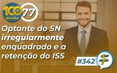 #342: Optante do SN irregularmente enquadrado e a retenção do ISS