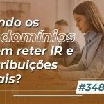 #348: Quando os condomínios devem reter IR e Contribuições Sociais
