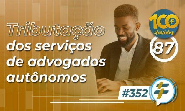 #352: Tributação dos serviços de advogados autônomos