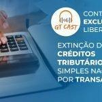 Extinção de créditos tributários do Simples Nacional por transação