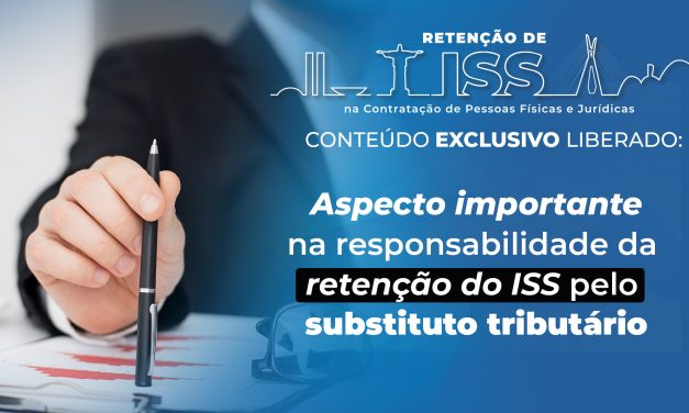 Aspecto importante na responsabilidade da retenção do ISS pelo substituto tributário