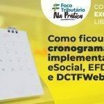 Como ficou o cronograma de implementação do eSocial, EFD-Reinf e DCTFWeb?