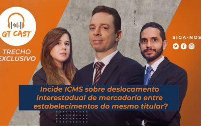 Incide ICMS sobre deslocamento interestadual de mercadoria entre estabelecimentos do mesmo titular?