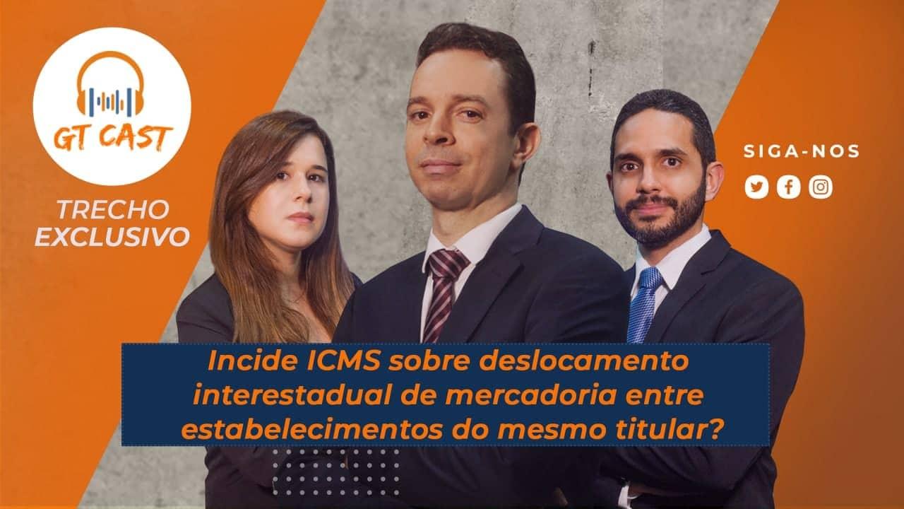 incide-icms-sobre-deslocamento-interestadual-de-mercadoria-entre-estabelecimentos-do-mesmo-titular