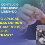Quando aplicar as regras do RRA aos pagamentos efetuados com atraso?