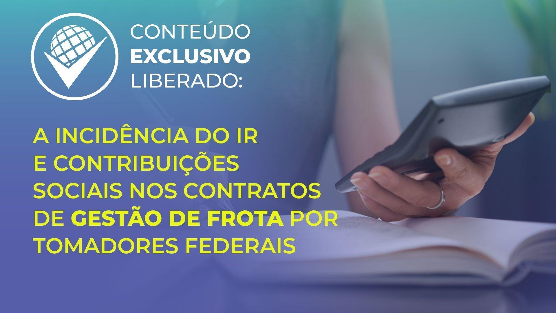 a-incidencia-do-ir-e-contribuicoes-sociais-nos-contratos-de-gestao-de-frota-por-tomadores-federais