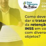 Como deve se dar o tratamento da retenção de INSS em contrato com diversos objetos?