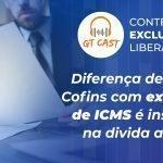 Diferença de PIS e Cofins com exclusão de ICMS é inscrita na dívida ativa!