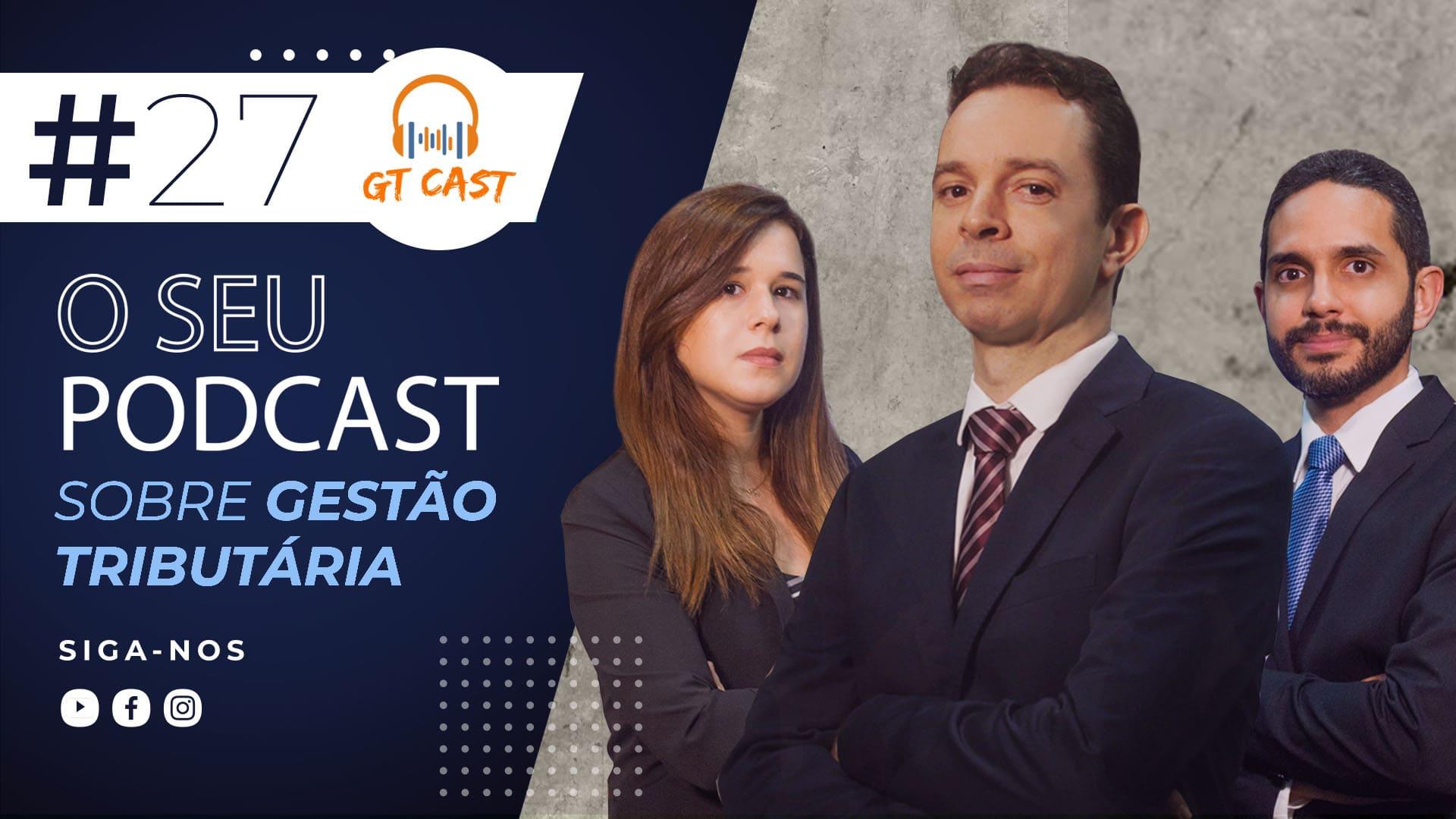 gt-cast-27-marco-2021-o-seu-podcast-sobre-gestao-tributaria