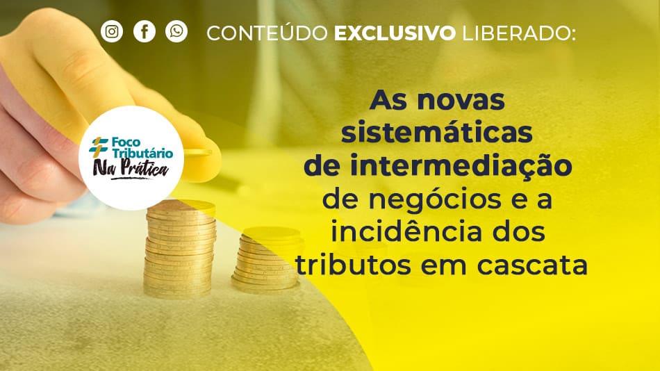 as-novas-sistematicas-de-intermediacao-de-negocios-e-a-incidencia-dos-tributos-em-cascata