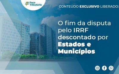 O fim da disputa pelo IRRF descontado por Estados e Municípios